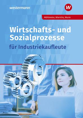 Wirtschafts- und Sozialprozesse / Wirtschafts- und Sozialprozesse für Industriekaufleute von GREGOR WURM, Möhlmeier,  Heinz, Nolden,  Rolf-Günther, Scherer,  Dorothea, Wierichs,  Guenter