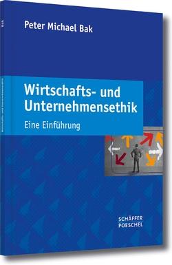 Wirtschafts- und Unternehmensethik von Bak,  Peter Michael