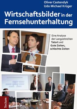 Wirtschaftsbilder in der Fernsehunterhaltung von Castendyk,  Oliver, Krüger,  Udo Michael