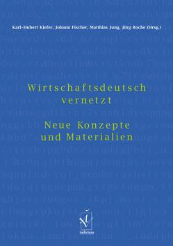 Wirtschaftsdeutsch vernetzt von Fischer,  Johann, Jung,  Matthias, Kiefer,  Karl H, Roche,  Jörg