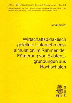 Wirtschaftsdidaktisch geleitete Unternehmenssimulation im Rahmen der Förderung von Existenzgründungen aus Hochschulen von Ebbers,  Ilona