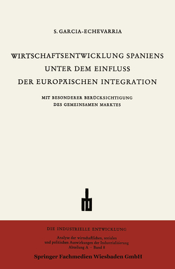Wirtschaftsentwicklung Spaniens Unter dem Einfluss der Europäischen Integration von García-Echevarría,  Santiago