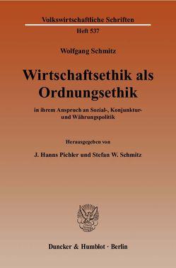 Wirtschaftsethik als Ordnungsethik von Pichler,  J. Hanns, Schmitz,  Stefan W., Schmitz,  Wolfgang