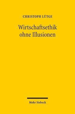 Wirtschaftsethik ohne Illusionen von Lütge,  Christoph