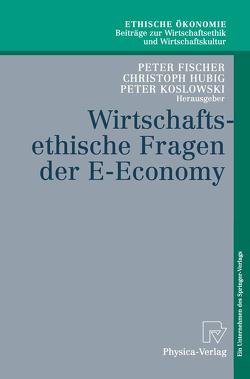 Wirtschaftsethische Fragen der E-Economy von Fischer,  Peter, Hubig,  Christoph, Koslowski,  Peter