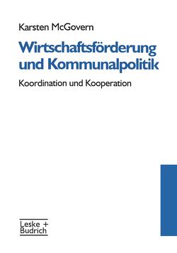 Wirtschaftsförderung und Kommunalpolitik von McGovern,  Karsten