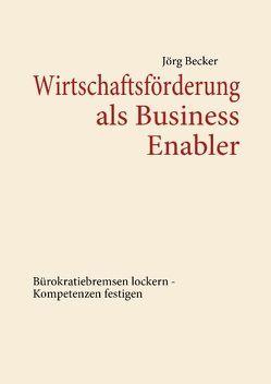 Wirtschaftsförderung als Business Enabler von Becker,  Jörg