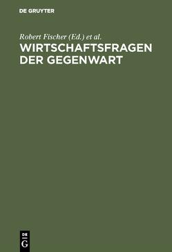 Wirtschaftsfragen der Gegenwart von Fischer,  Robert, Möhring,  Philipp, Westermann,  Harry
