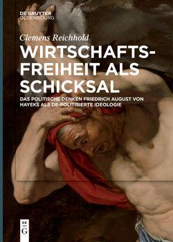 Wirtschaftsfreiheit als Schicksal von Reichhold,  Clemens