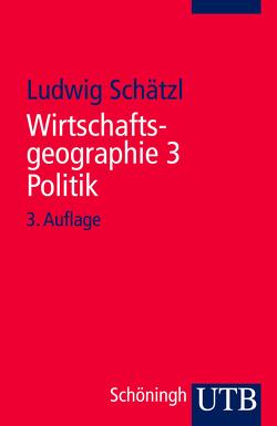 Wirtschaftsgeographie 3 Politik von Schätzl,  Ludwig