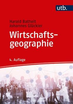 Wirtschaftsgeographie von Bathelt,  Harald, Glückler,  Johannes