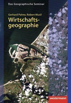Das Geographische Seminar / Wirtschaftsgeographie von Musil,  Robert, Palme,  Gerhard