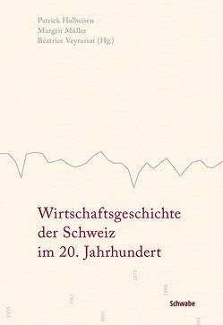 Wirtschaftsgeschichte der Schweiz im 20. Jahrhundert von Halbeisen,  Patrick, Müller,  Margrit, Veyrassat,  Béatrice