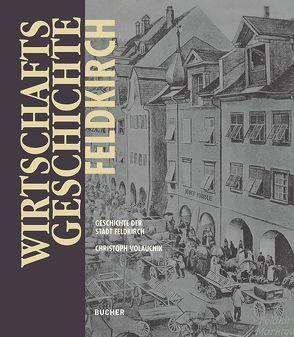 Wirtschaftsgeschichte Feldkirch von Feldkirch,  Stadt, Volaucnik,  Christoph