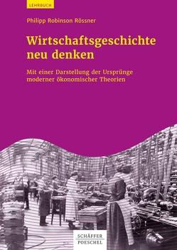 Wirtschaftsgeschichte neu denken von Rössner,  Philipp Robinson
