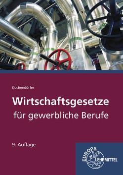 Wirtschaftsgesetze für gewerbliche Berufe von Kochendörfer,  Jürgen