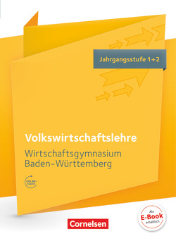 Wirtschaftsgymnasium Baden-Württemberg – Profil Wirtschaft / Jahrgangsstufe 1+2 – VWL von Behrends,  Sylke, Delle Donne,  Katharina, Gräser,  Kerstin, Heinzelmann,  Tanja, Hrdina,  Hans-Peter, Minter,  Steffen