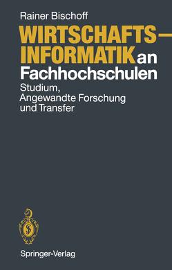 Wirtschaftsinformatik an Fachhochschulen von Bischoff,  Rainer