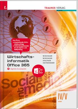 Wirtschaftsinformatik IV/V HAK, Office 365 + digitales Zusatzpaket von Heitzeneder,  Andrea, Staltner,  Ewald, Wiesinger,  Hubert, Wiesinger,  Irene