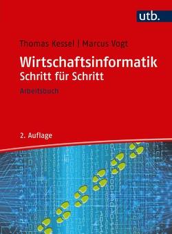 Wirtschaftsinformatik Schritt für Schritt von Kessel,  Thomas, Vogt,  Marcus