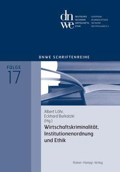 Wirtschaftskriminalität, Institutionenordnung und Ethik von Burkatzki,  Eckhard, Löhr,  Albert