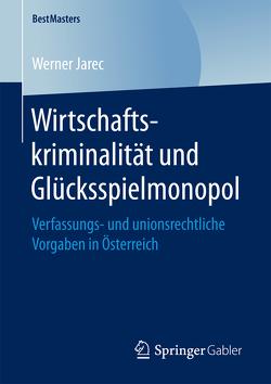 Wirtschaftskriminalität und Glücksspielmonopol von Jarec,  Werner