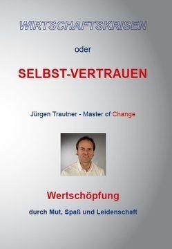 Wirtschaftskrisen oder Selbst-Vertrauen von Trautner,  Jürgen
