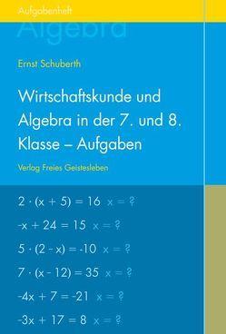 Wirtschaftskunde und Algebra in der 7. und 8. Klasse an Waldorfschulen von Schuberth,  Ernst