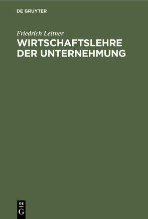 Wirtschaftslehre der Unternehmung von Leitner,  Friedrich
