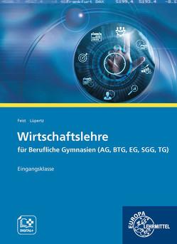 Wirtschaftslehre für Berufliche Gymnasien (AG, BTG, EG, SGG, TG) von Feist,  Theo, Lüpertz,  Viktor