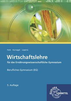 Wirtschaftslehre für das Ernährungswissenschaftliche Gymnasium (EG) von Feist,  Theo, Kornagel,  Judith, Lüpertz,  Viktor