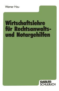 Wirtschaftslehre für Rechtsanwalts- und Notargehilfen von Hau,  Werner