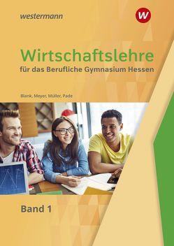 Wirtschaftslehre / Wirtschaftslehre für das Berufliche Gymnasium in Hessen von Blank,  Andreas, Meyer,  Helge, Mueller,  Helmut, Pade,  Peter