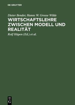 Wirtschaftslehre zwischen Modell und Realität von Barth,  Hans J., Bender,  Dieter, Grosse Wilde,  Hanns W., Hüpen,  Rolf, Werbeck,  Thomas