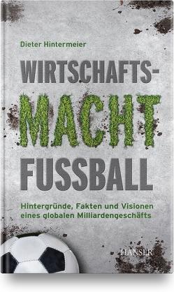 Wirtschaftsmacht Fußball von Hintermeier,  Dieter
