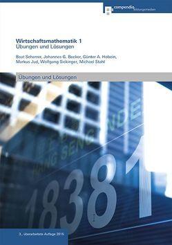 Wirtschaftsmathematik 1 von Becker,  Johannes G., Hobein,  Günter A., Jud,  Markus, Scherrer,  Beat, Sickinger,  Wolfgang, Stahl,  Michael
