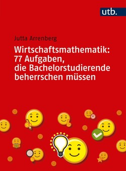 Wirtschaftsmathematik: 77 Aufgaben, die Bachelorstudierende beherrschen müssen von Arrenberg,  Jutta