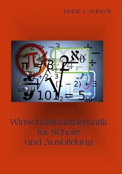Wirtschaftsmathematik für Schule und Ausbildung von Aubeck,  Heinz J