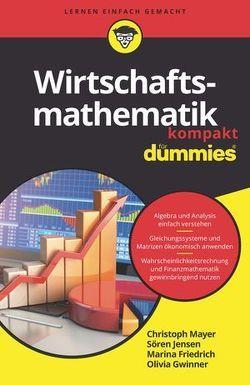 Wirtschaftsmathematik kompakt für Dummies von Friedrich,  Marina, Gwinner,  Olivia, Jensen,  Sören, Mayer,  Christoph