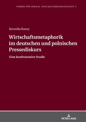 Wirtschaftsmetaphorik im deutschen und polnischen Pressediskurs von Kansy,  Kornelia