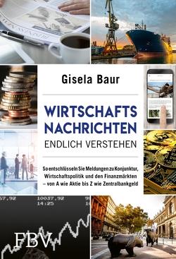 Wirtschaftsnachrichten endlich verstehen von Baur,  Gisela