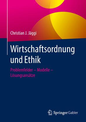 Wirtschaftsordnung und Ethik von Jäggi,  Christian J.