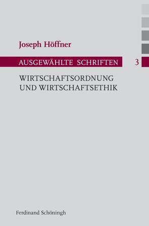 Wirtschaftsordnung und Wirtschaftsethik von Althammer,  Jörg, Höffner,  Joseph, Nothelle-Wildfeuer,  Ursula