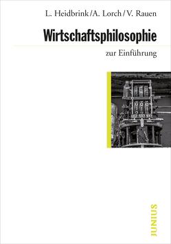 Wirtschaftsphilosophie zur Einführung von Heidbrink,  Ludger, Lorch,  Alexander, Rauen,  Verena