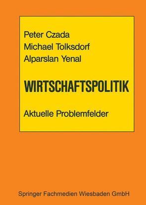 Wirtschaftspolitik Aktuelle Problemfelder von Czada,  Peter