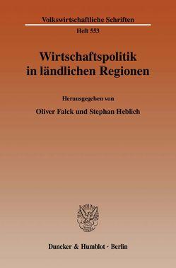 Wirtschaftspolitik in ländlichen Regionen. von Falck,  Oliver, Heblich,  Stephan