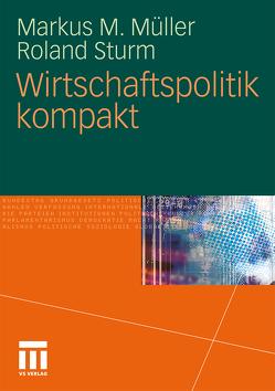 Wirtschaftspolitik kompakt von Müller,  Markus M, Sturm,  Roland