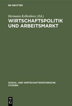 Wirtschaftspolitik und Arbeitsmarkt von Kellenbenz,  Hermann