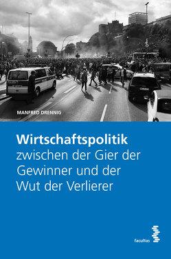Wirtschaftspolitik zwischen der Gier der Gewinner und der Wut der Verlierer von Drennig,  Manfred