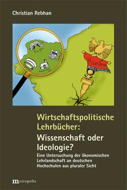 Wirtschaftspolitische Lehrbücher: Wissenschaft oder Ideologie? von Rebhan,  Christian